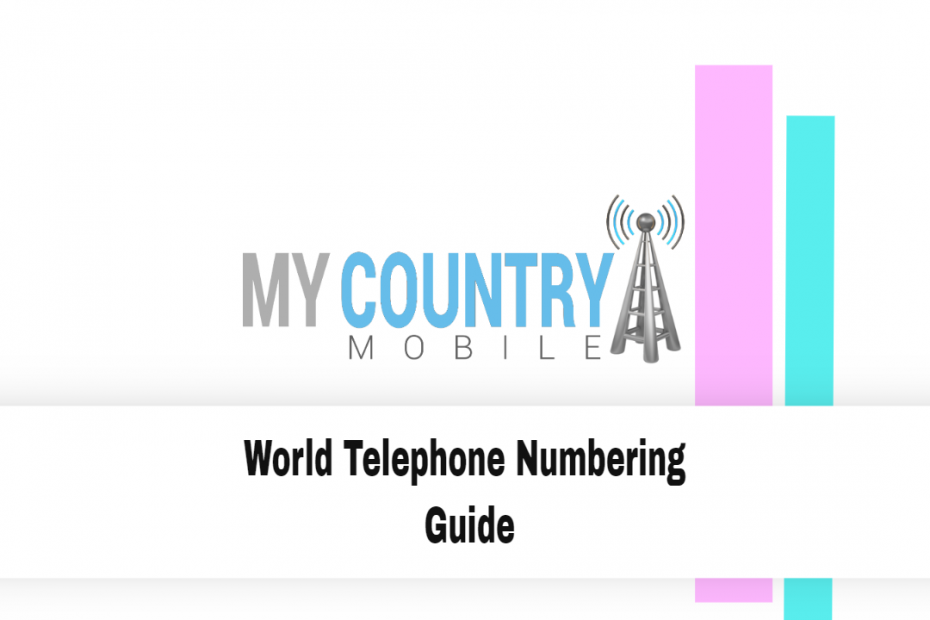 World Telephone Numbering Guide - My Country Mobile