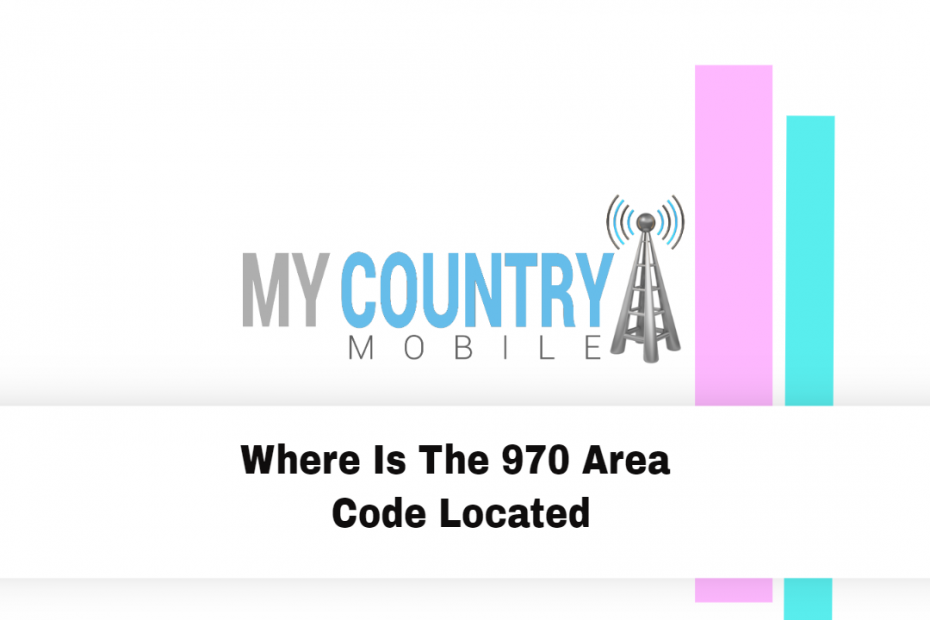 Where Is The 970 Area Code Located - My Country Mobile