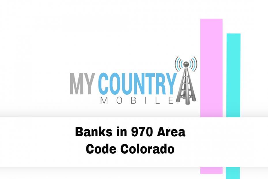 Banks in 970 Area Code Colorado - My Country Mobile