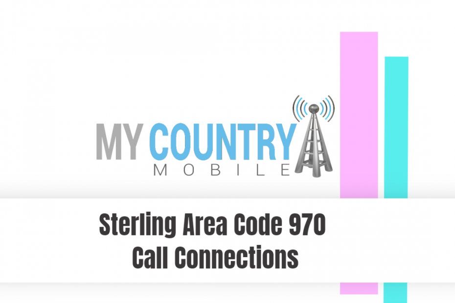 Sterling Area Code 970 Call Connections - My Country Mobile