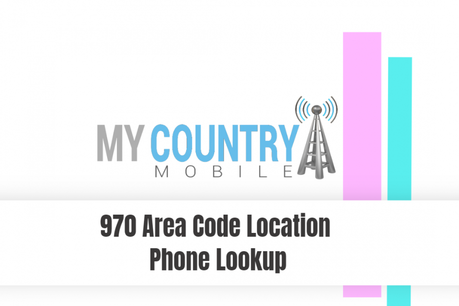 970 Area Code Location Phone Lookup - My Country Mobile